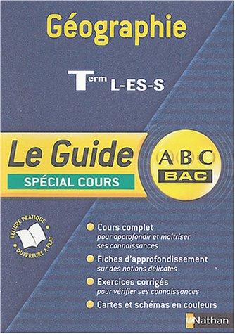 Guide ABC terminale : Géographie, terminales L, ES, S (spécial cours)