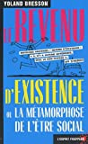 Telecharger Livres Le Revenu d existence ou la Metamorphose de l etre social (PDF,EPUB,MOBI) gratuits en Francaise