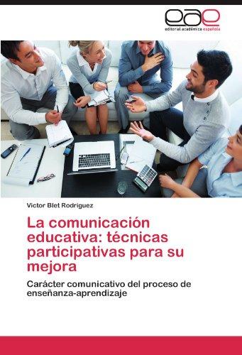 La Comunicacion Educativa: Tecnicas Participativas Para Su Mejora