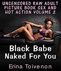 Uncensored Raw Adult Picture Book Sex And Hot Action : Black Babe Naked For You (English Edition)