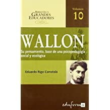 WALLON : pensamiento base de una psicopedagogía social y ecológica (Psicologia Y Educacion)