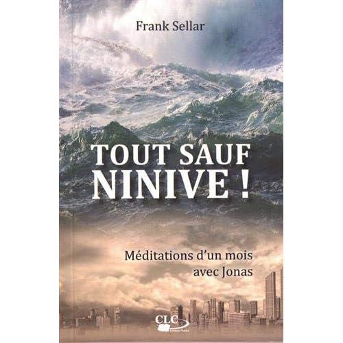 Tout sauf Ninive ! : Méditations d'un mois avec Jonas