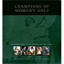 Champions of Women's Golf: Celebrating Fifty Years of the LPGA