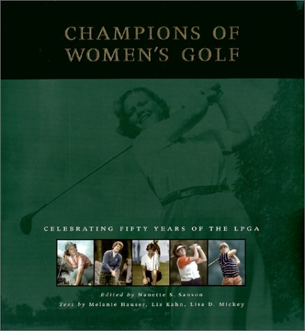 Champions of Womens Golf: Celebrating Fifty Years of the Lpga