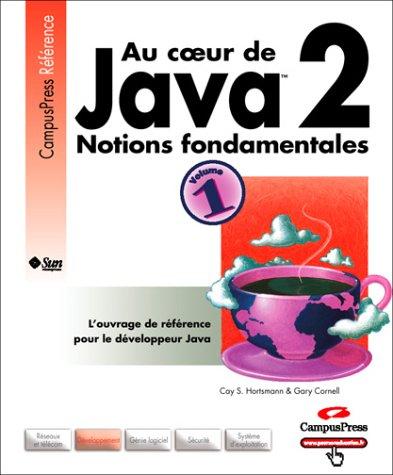 Au coeur de Java 2 : Tome 1, Notions fondamentales par Cay Horstmann, Gary Cornell