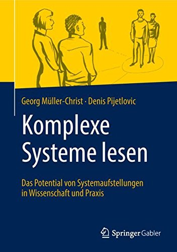 Komplexe Systeme lesen: Das Potential von Systemaufstellungen in Wissenschaft und Praxis -