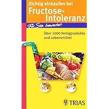 Richtig einkaufen bei Fructose-Intoleranz: Für Sie bewertet: Über 1100 Fertigprodukte und Lebensmittel