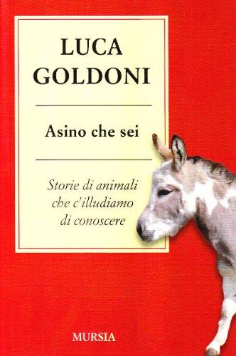 Asino che sei. Storie di animali che c'illudiamo di conoscere por Luca Goldoni