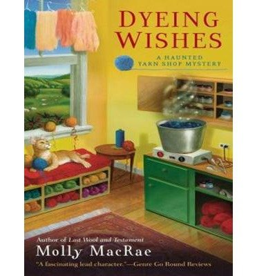 { DYEING WISHES (HAUNTED YARN SHOP MYSTERIES #02) - IPS } By MacRae, Molly ( Author ) [ Jul - 2013 ] [ MP3 CD ]