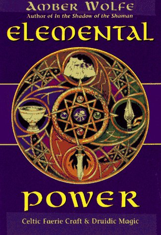 Elemental Power: Celtic Faerie Craft and Druidic Magic (Llewellyn's Celtic Wisdom) por Amber Wolfe