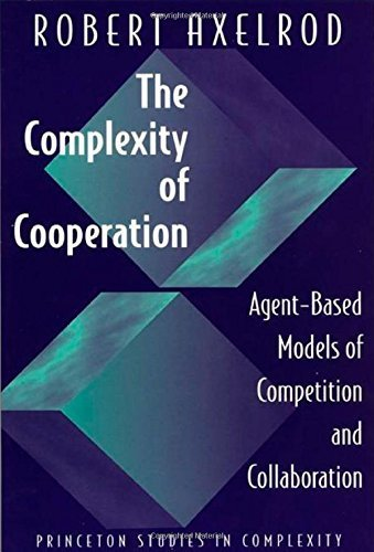 Complexity of Cooperation: Agent-Based Models of Competition and Collaboration (Princeton Studies in Complexity) by Robert A. Axelrod (1997-09-07)