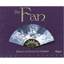 The Fan: Fashion and Femininity Unfolded by Valerie Steele (2002-12-13)
