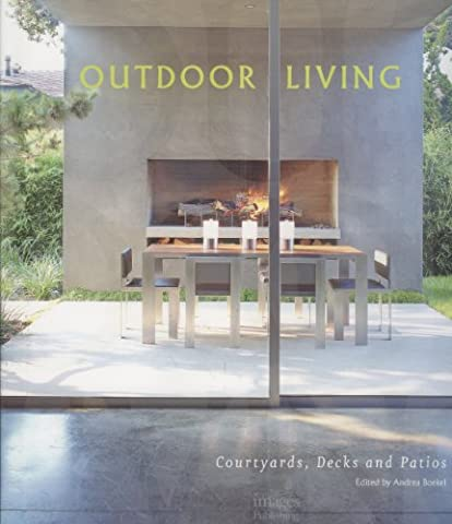 Outdoor Living: v. 1: Courtyards, Decks and Patios