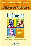 L'héroïsme. L'épreuve littéraire des concours prépas scientifiques 2001-2002