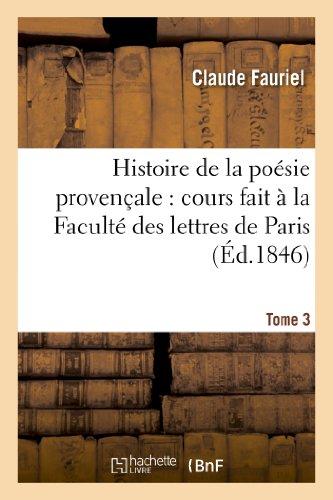 Histoire de la poésie provençale : cours fait à la Faculté des lettres de Paris. Tome 3