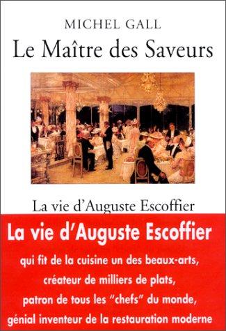 Le Maître des Saveurs : La vie d'Auguste Escoffier par Michel Gall