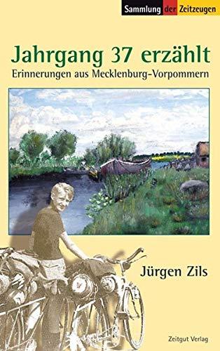 Jahrgang 37 erzählt: Erinnerungen an Mecklenburg-Vorpommern (Sammlung der Zeitzeugen)