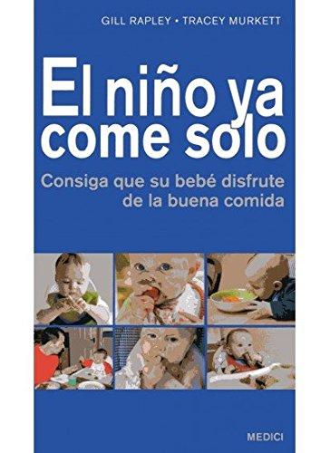EL NIÑO YA COME SOLO: Consiga que su bebé disfrute de la buena comida (MADRE Y BEBÉ)