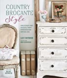 Country Brocante Style: Englischer Landhausstil trifft französischen Vintage Chic - Lucy Haywood