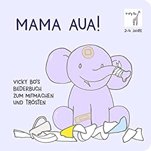Mama Aua! Vicky Bo's Bilderbuch zum Mitmachen und Trösten