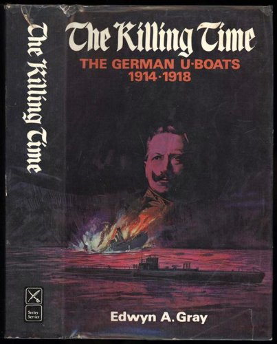 The killing time; the U-boat war 1914-18