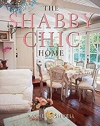 The Shabby Chic Home by Rachel Ashwell (2012-06-26)