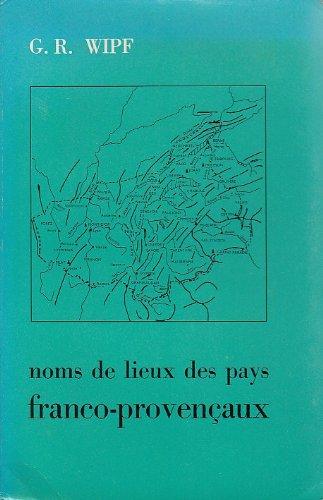 Noms de lieux des pays franco-provençaux : Histoire et étymologie par Georges Richard Wipf