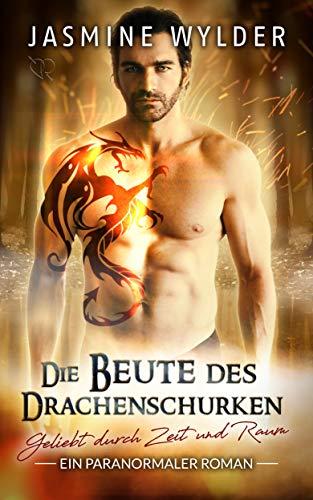 Die Beute des Drachenschurken: Ein paranormaler Roman (Geliebt durch Zeit und Raum 8)