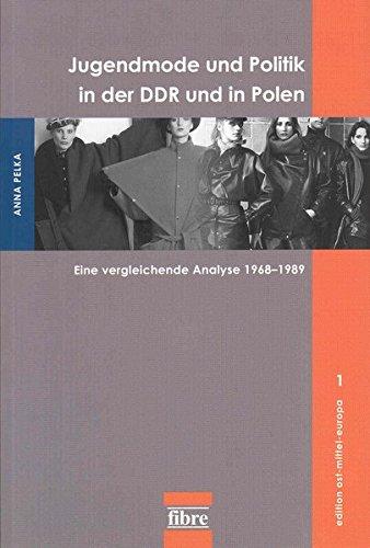 Jugendmode und Politik in der DDR und in Polen: Eine vergleichende Analyse 1968-1989 (edition ost-mittel-europa)
