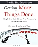 Getting Things Done:  Simple Secrets to Stress-Free Productivity. Stop Procrastinating and Get More Done in Less Time with this Short Guide (No Shit Guide) (English Edition)