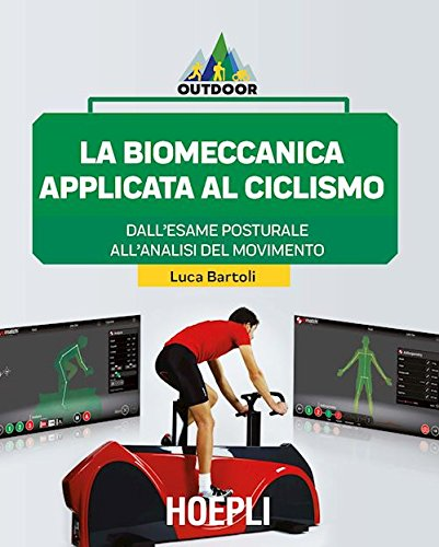 La biomeccanica applicata al ciclismo: Dall'esame posturale all'analisi del movimento di Luca Bartoli
