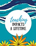 Teaching Impacts a Lifetime (Teacher Appreciation Gifts): Dark Cyan, 100 Lined Pages, Great for Teacher Gift / Retirement / Thank You / Year End Gift (Thank You Gifts)
