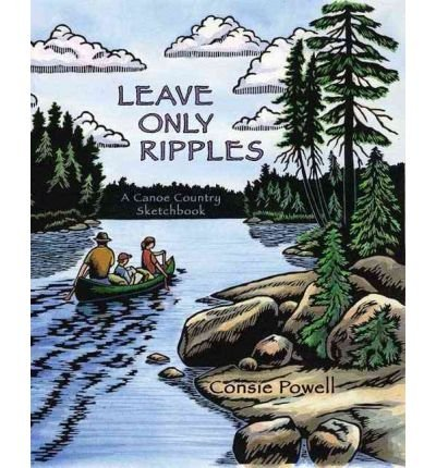 [( Leave Only Ripples: A Canoe Country Sketchbook )] [by: Consie Powell] [Dec-2007]