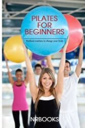 Pilates for Beginners : Workout routines to change your body by NrBooks (2013-12-11)