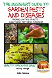 A Beginner's Guide to Garden Pests and Diseases: Organic Control of Pests - Insecticides, Pesticides, Fungicides