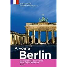 A voir à Berlin: Guide pratique pour visites découvertes de la ville
