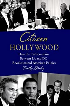 Citizen Hollywood: How the Collaboration between LA and DC Revolutionized American Politics par [Stanley, Timothy]