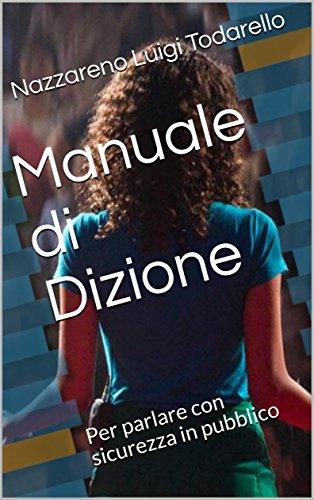 Manuale di Dizione: Per parlare con sicurezza in pubblico (Italian Edition) de [