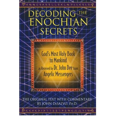 Decoding the Enochian Secrets: God's Most Holy Book to Mankind as Received by Dr. John Dee from Angelic Messengers DeSalvo, John ( Author ) Dec-21-2010 Hardcover