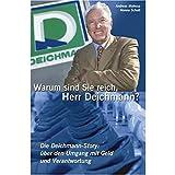Warum sind Sie reich, Herr Deichmann? Die Deichmann-Story: über den Umgang mit Geld und Verantwortung