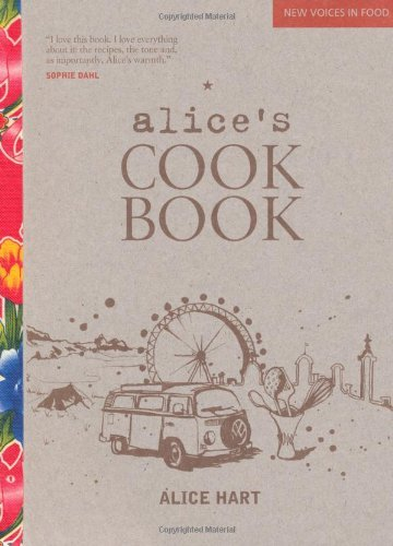 Portada del libro Alice's Cookbook (New Voices in Food) by Alice Hart (2010-07-02)