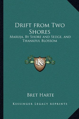 Drift from Two Shores: Maruja, by Shore and Sedge, and Thankful Blossom