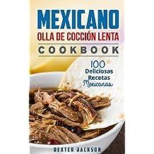 Mexicano Olla De Cocción Lenta Cookbook: 100 Fácil y Delicioso Mexicanas Crock Pot Recipes (Mexican Slow Cooker Cookbook - Spanish Edition)
