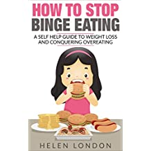 How To Stop Binge Eating ***FREE GIVING UP SUGAR E-BOOK AND MEAL PLANS***: A Self Help Guide To Weight Loss And Conquering Overeating (English Edition)