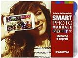 Smartphoto. Manuale. Tecniche e segreti. Ediz. illustrata