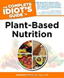 Complete Idiot's Guide To Plant-Based Nutrition: (Complete Idiot's Guides (Lifestyle Paperback))