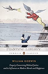 Enquiry Concerning Political Justice: And Its Influence On Morals And Happiness (Penguin Classics)