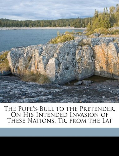 The Pope's-Bull to the Pretender, On His Intended Invasion of These Nations. Tr. from the Lat