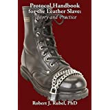 Protocol Handbook for the Leather Slave: Theory and Practice (M/S Studies Book) by Robert J Rubel PhD (2007-08-02)