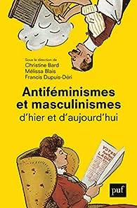 Antiféminismes et masculinismes d'hier et d'aujourd'hui par Francis Dupuis-Déri
